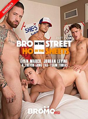 Bromo – Bro In The Street, Ho In The Sheets Part 4 – Evan Marco, Jordan Levine & Trevor Long Tag-Team Tobias – Bareback