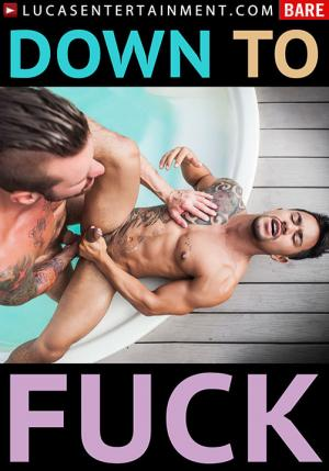 LucasEntertainment – Down To Fuck – Bareback DVD