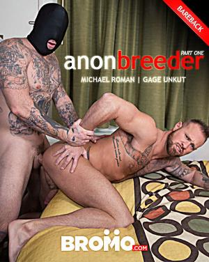 Bromo – Anon Breeder Part 1 – Gage Unkut Fucks Michael Roman – Bareback