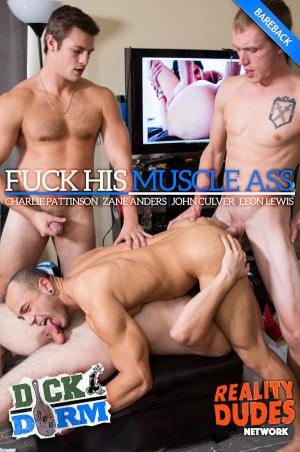 DickDorm – Fuck His Muscle Ass – Charlie Pattinson, Zane Anders, John Culver & Leon Lewis – Bareback – RealityDudes