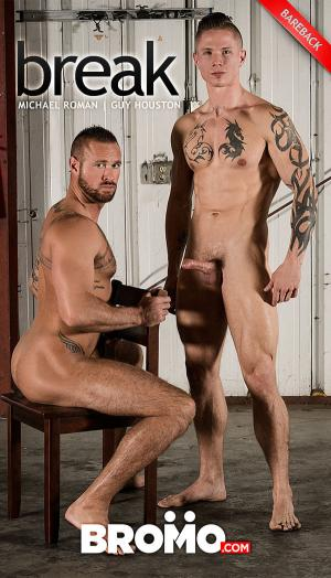 Bromo – Break – Guy Houston Fucks Michael Roman – Bareback