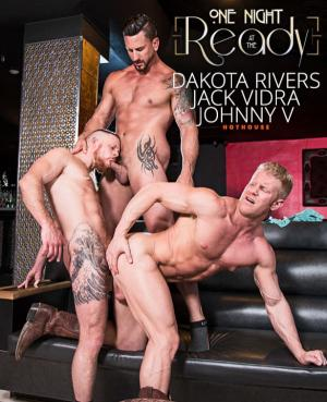 HotHouse – One Night at the Ready – Dakota Rivers, Johnny V & Jack Vidra's threeway fuck