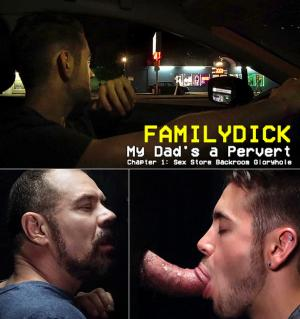 FamilyDick – My Dad's a Pervert – Chapter 1 – Sex Store Backroom Gloryhole