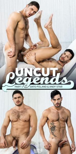Men.com – Uncut Legends Part 1 – Dato Foland fucks Andy Star – DrillMyHole