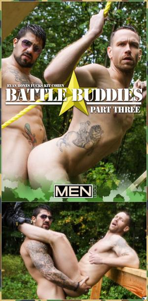 Men.com – Battle Buddies Part 3 – Ryan Bones Fucks Kit Cohen – DrillMyHole
