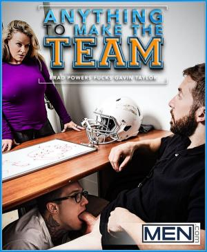 Men.com – Anything To Make The Team – Brad Powers Fucks Gavin Taylor – BigDicksatSchool
