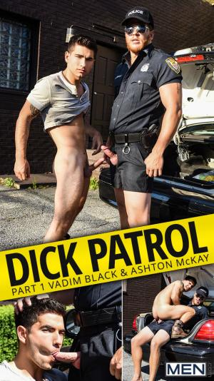 Men.com – Dick Patrol, Part 1 – Ashton McKay fucks Vadim Black – DrillMyHole