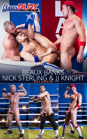 HotHouse – Gear Play – Nick Sterling & Beaux Banks take JJ Knight's huge cock