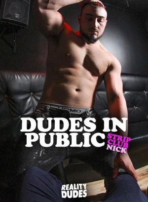 RealityDudes – Dudes in Public – Strip Club – Nick