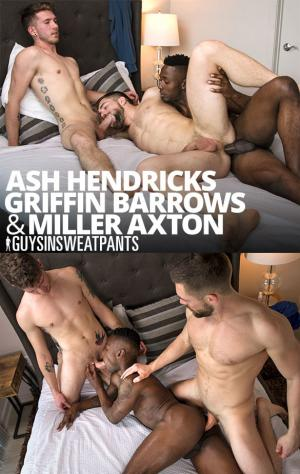 GuysInSweatpants – Every Hole Gets Filled – Ash Hendricks, Griffin Barrows & Miller Axton fuck each other raw