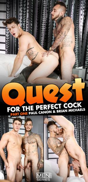 Men.com – Quest for the Perfect Cock Part 1 – Brian Michaels tops Paul Canon – DrillMyHole