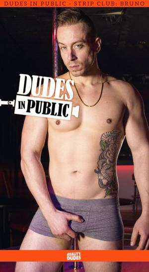RealityDudes – Dudes In Public, Strip Club – Bruno