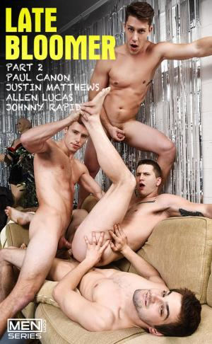 Men.com – Late Bloomer, Part 2 – Johnny Rapid, Allen Lucas, Justin Matthews & Paul Canon – JizzOrgy