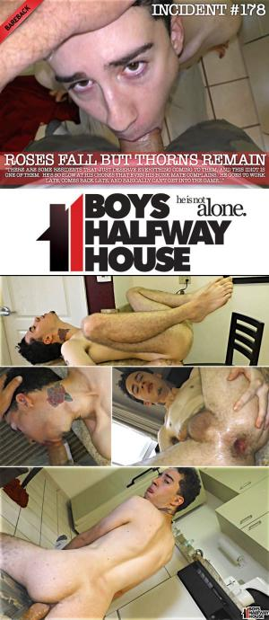 BoysHalfwayHouse – Incident #178 – Roses Fall, But Thorns Remain – Jayden Black – Bareback