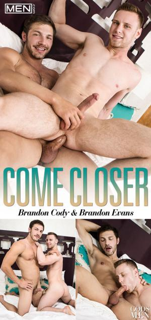 Men.com – Come Closer – Brandon Cody fucks Brandon Evans bareback – GodsofMen