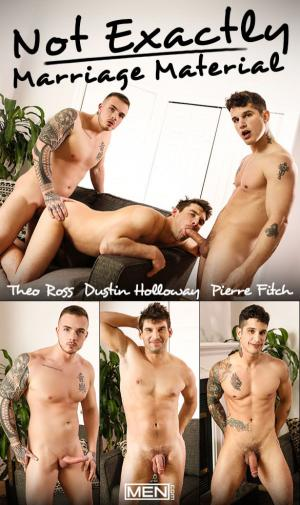 Men.com – Not Exactly Marriage Material – Theo Ross & Pierre Fitch fuck Dustin Holloway – Str8toGay